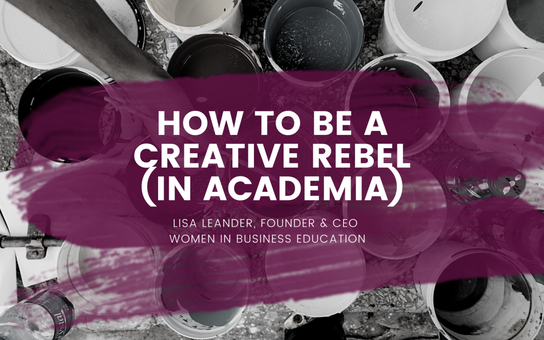 How to be a Creative Rebel (In Business Academia)